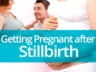 Getting Pregnant after Stillbirth