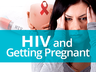 HIV and Getting Pregnant