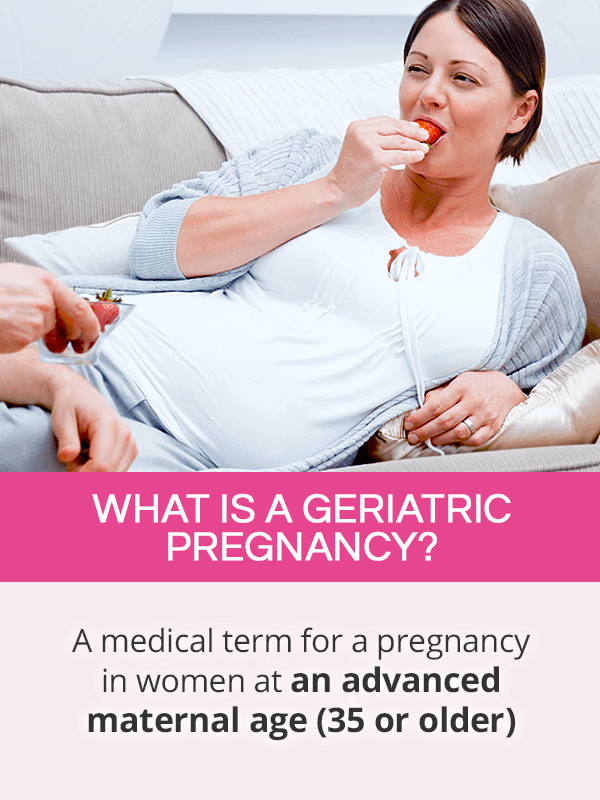 What is a geriatric pregnancy
